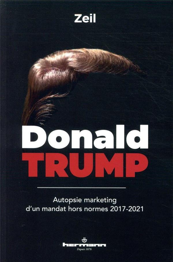 Donald Trump ; autopsie marketing d'un mandat hors normes 2017-2021