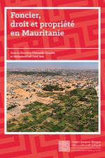 Foncier, droit et propriété en Mauritanie  - Armelle Choplin - Mohamed Fall Ould Bah