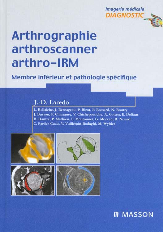 Arthrographie ; Arthroscanner ; Arthro-Irm ; Membre Inferieur Et Pathologie Specifique