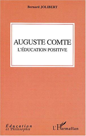 Auguste comte - l'education positive