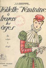 La toilette féminine à travers les âges (1). 1490-1645  - Jacques-Gabriel Prod'Homme
