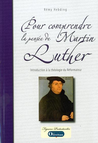 POUR COMPRENDRE LA PENSEE DE MARTIN LUTHER