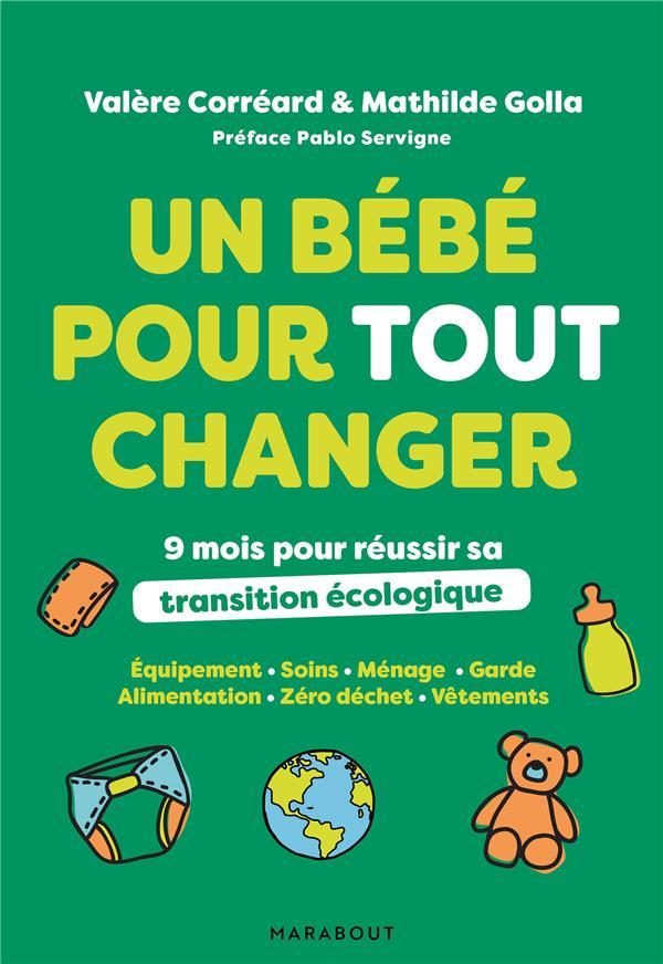 UN BEBE POUR TOUT CHANGER  -  9 MOIS POUR REUSSIR SA TRANSITION ECOLOGIQUE