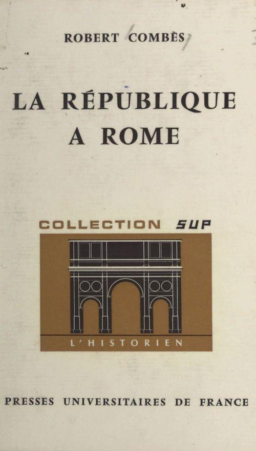 La République à Rome  - Robert Combes