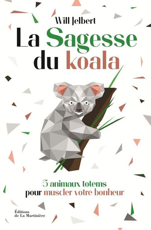 la sagesse du koala ; 5 animaux totems pour muscler votre bonheur