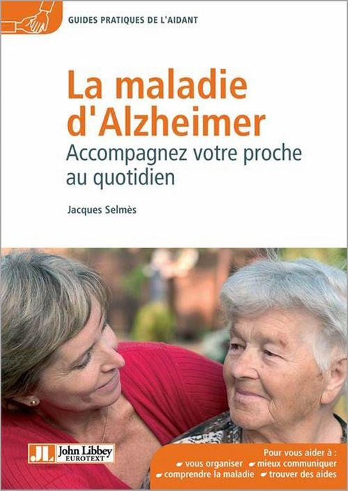 La maladie d'Alzheimer ; accompagnez votre proche au quotidien