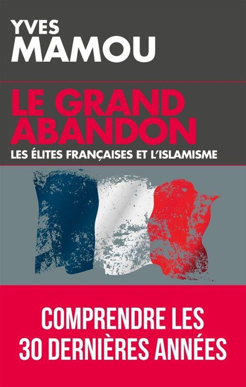 Le grand abandon ; les élites françaises et l'islamisme