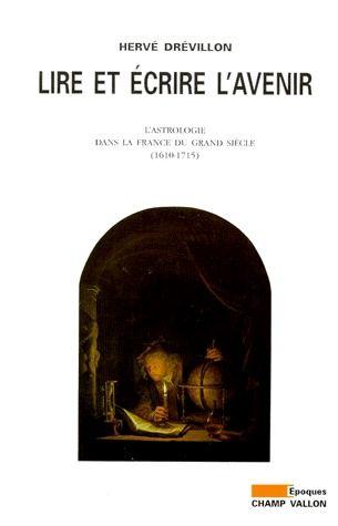 Lire et écrire l'avenir ; l'astrologie dans la France du grand siècle (1610-1715)
