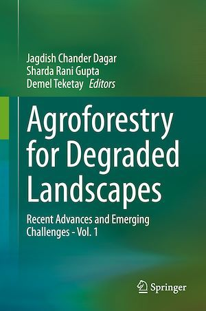 Agroforestry for Degraded Landscapes  - Jagdish Chander Dagar  - Sharda Rani Gupta  - Demel Teketay