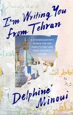 I'm Writing You From Tehran  - Delphine Minoui