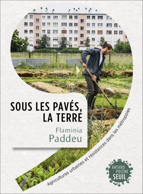 Sous les paves, la terre. agricultures urbaines et resistances dans les metropoles