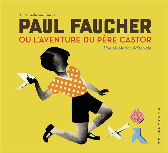 Paul Faucher ou l'aventure du Père Castor, une révolution éditoriale
