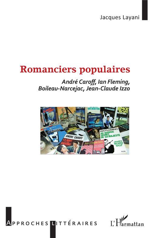 Romanciers populaires : André Caroff, Ian Fleming, Boileau-Narcejac, Jean-Claude Izzo