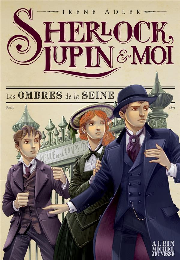 ADLER, IRENE - SHERLOCK, LUPIN et MOI T.6  -  LES OMBRES DE LA SEINE