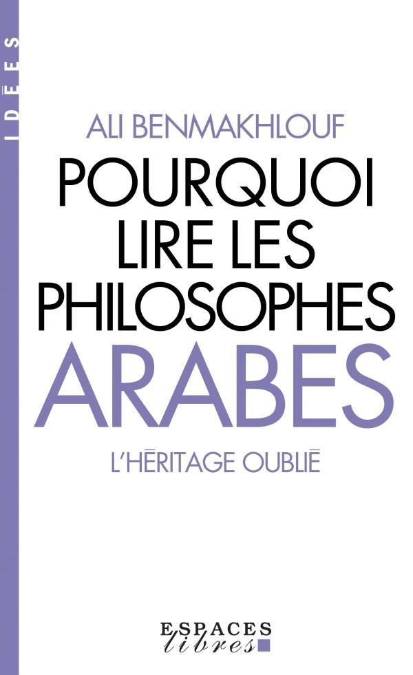 Pourquoi lire les philosophes arabes ; l'héritage oublié