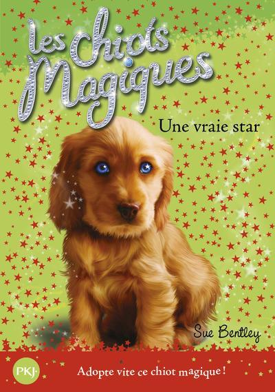 BENTLEY, SUE - LES CHIOTS MAGIQUES T.4  -  UNE VRAIE STAR