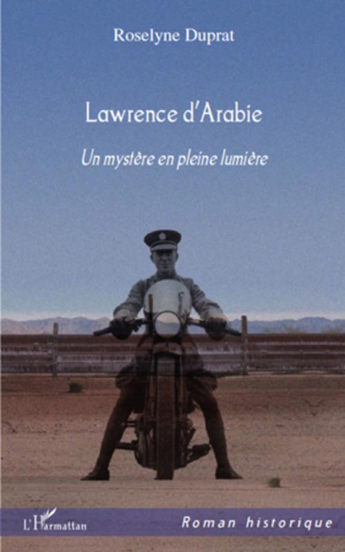 LAWRENCE D'ARABIE UN MYSTERE EN PLEINE LUMIERE