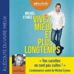 Vente AudioBook : Vivez mieux et plus longtemps  - Michel Cymes - Patrice Romedenne
