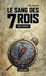 Vente Livre Numérique : Le sang des 7 Rois - Livre premier  - Régis Goddyn