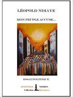 Mon peuple accuse...  - Léopold Ndiaye