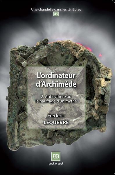 L'ordinateur d'Archimède t.2 ; Anticythère ou le naufrage d'un mythe