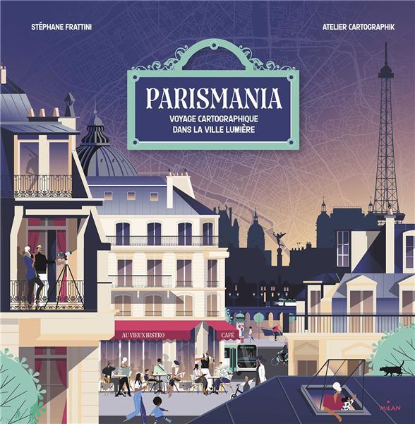 PARISMANIA  -  VOYAGE CARTOGRAPHIQUE DANS LA VILLE LUMIERE