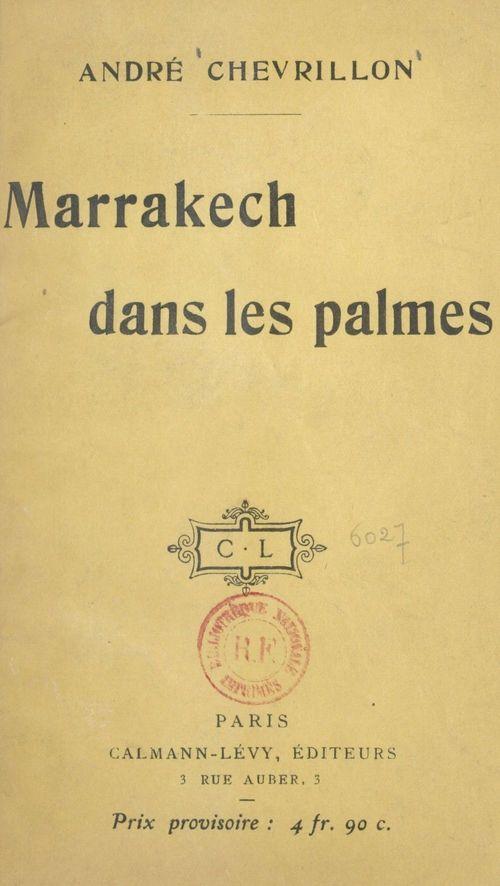 Marrakech dans les palmes  - André Chevrillon