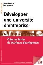 Vente Livre Numérique : Développer une université d'entreprise : Créer un levier de business development  - Denis Cristol - Eric Mellet