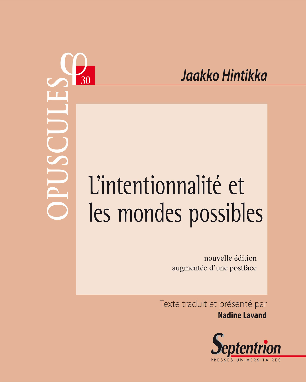 L'intentionnalite et les mondes possibles - nouvelle edition augmentee d'une postface