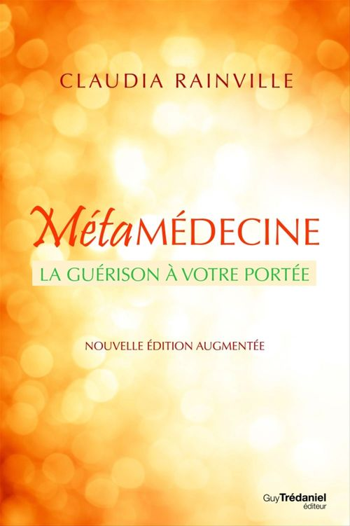 La métamédecine ; la guérison à votre portée