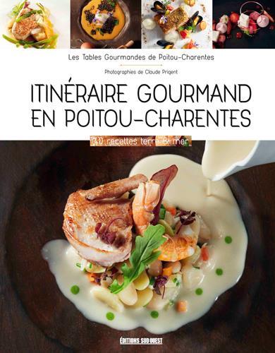 Itinéraire gourmand en Poitou-Charentes ; les tables gourmandes de Poitou-Charentes