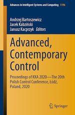 Advanced, Contemporary Control  - Andrzej Bartoszewicz - Janusz Kacprzyk - Jacek Kabzinski