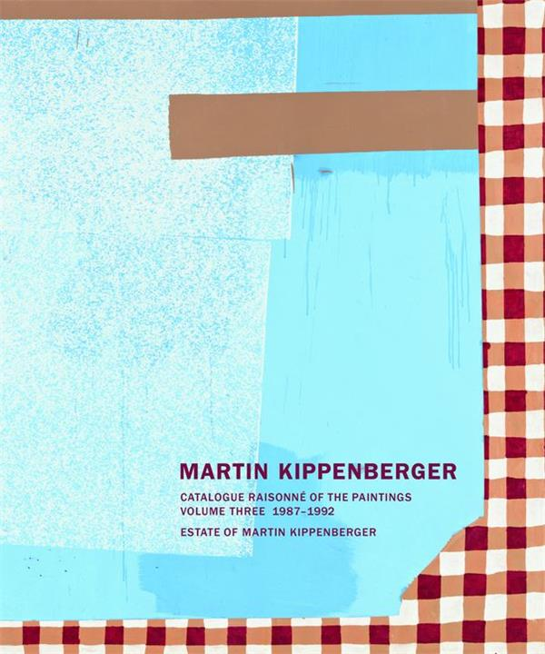 Martin kippenberger catalogue raisonne of the paintings 1987 - 1992 (volume 3)