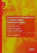 Socio-Economic Development in Xinjiang Uyghur Autonomous Region  - Alessandra Cappelletti