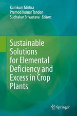 Sustainable Solutions for Elemental Deficiency and Excess in Crop Plants  - Sudhakar Srivastava - Pramod Kumar Tandon - Kumkum Mishra