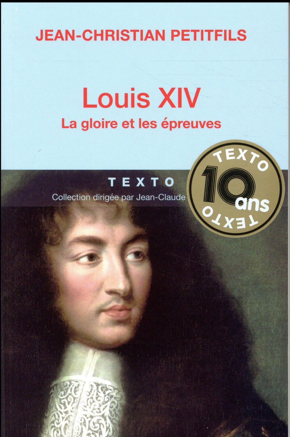Louis XIV ; la gloire et les épreuves