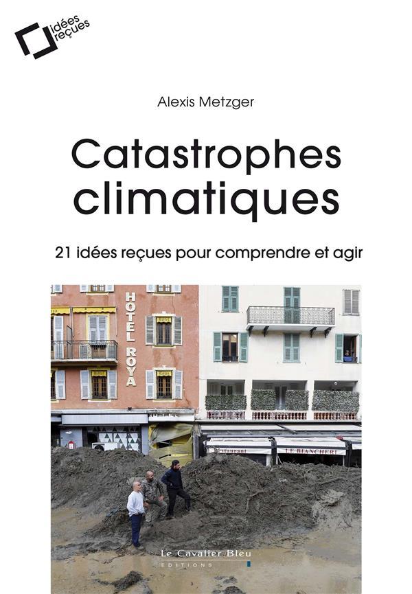 catastrophes climatiques ; 21 idées reçues pour comprendre et agir