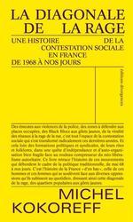 Couverture de La diagonale de la rage : une histoire de la contestation sociale en france, de 1968 à nos jours