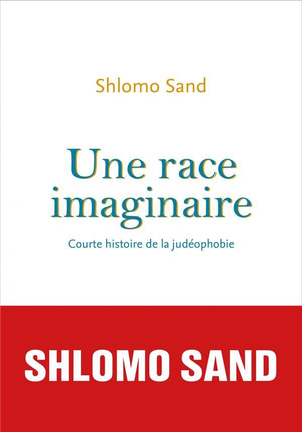 Une Race Imaginaire ; Courte Histoire De La Judeophobie
