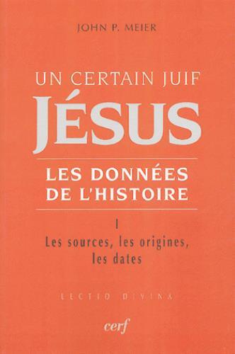 Un certain juif Jésus, les données de l'Histoire t.1 ; les sources, les origines, les dates