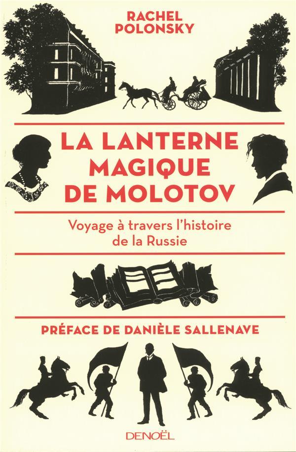 La Lanterne Magique De Molotov ; Voyage A Travers L'Histoire De La Russie