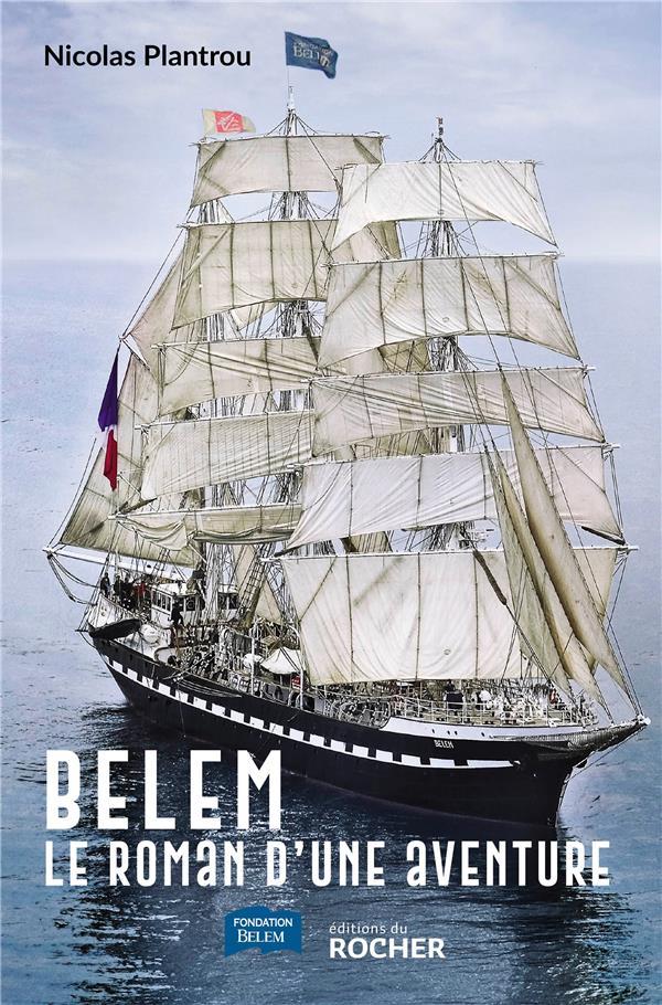 BELEM  -  LE ROMAN D'UNE AVENTURE