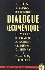 Dialogue oecuménique  - Ch. Westphal - E. Melia - A. Scrima - Marie-Joseph Le Guillou - Jean Bosc - Yves Congar - G. Henry - O. Rousseau
