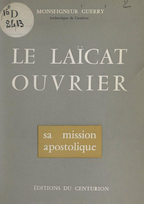 Le laïcat ouvrier  - Émile Guerry