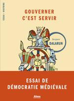 Vente Livre Numérique : Gouverner c'est servir  - Jacques Dalarun