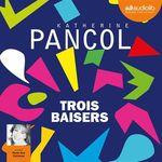 Vente AudioBook : Trois baisers  - Katherine Pancol