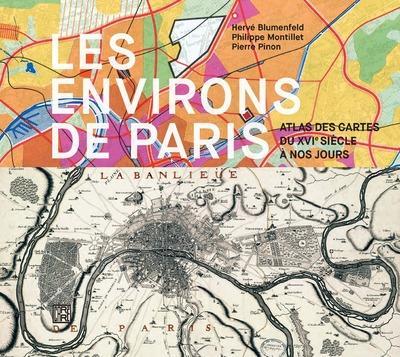 Les environs de Paris ; atlas des cartes du XVIe siècle à nos jours