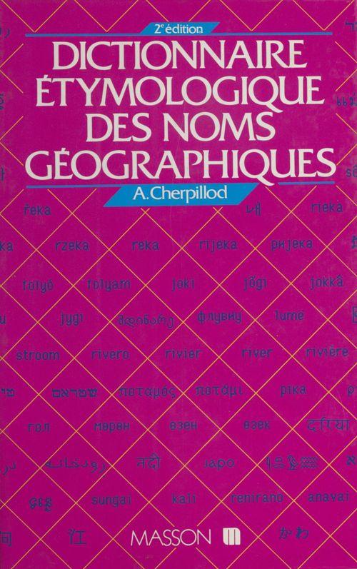 Dictionnaire étymologique des noms géographiques  - André Cherpillod