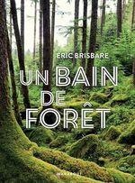 Un bain de forêt - Edition illustrée  - Éric Brisbare