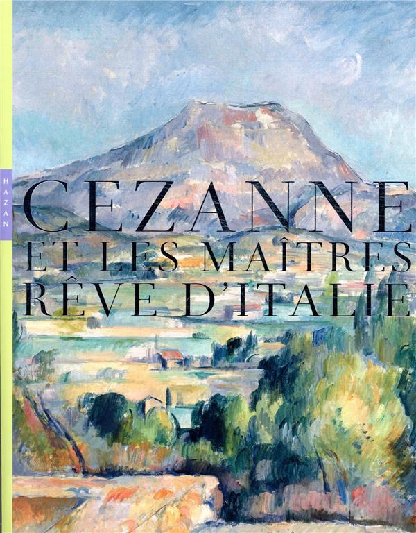 Cézanne et les maîtres. rêves d'Italie